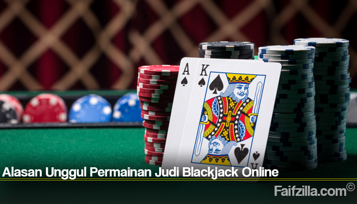 Alasan Unggul Permainan Judi Blackjack Online