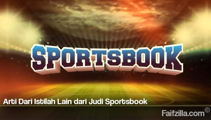 Arti Dari Istilah Lain dari Judi Sportsbook