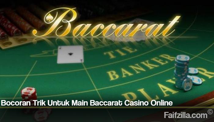 Bocoran Trik Untuk Main Baccarat Casino Online