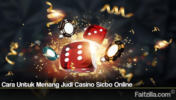 Cara Untuk Menang Judi Casino Sicbo Online