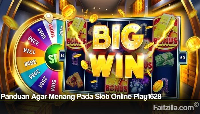 Panduan Agar Menang Pada Slot Online Play1628