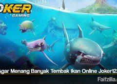 Tips Agar Menang Banyak Tembak Ikan Online Joker123