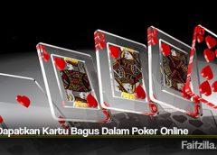 Tips Dapatkan Kartu Bagus Dalam Poker Online