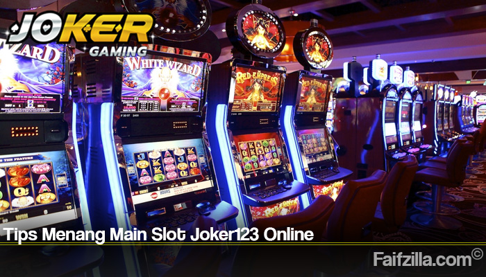 Tips Menang Main Slot Joker123 Online
