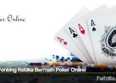 Tips Penting Ketika Bermain Poker Online