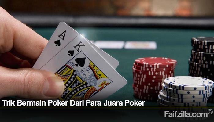 Trik Bermain Poker Dari Para Juara Poker