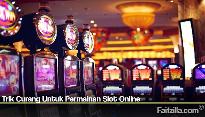 Trik Curang Untuk Permainan Slot Online