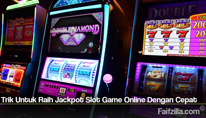 Trik Untuk Raih Jackpot Slot Game Online Dengan Cepat