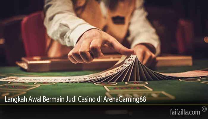 Langkah Awal Bermain Judi Casino di ArenaGaming88