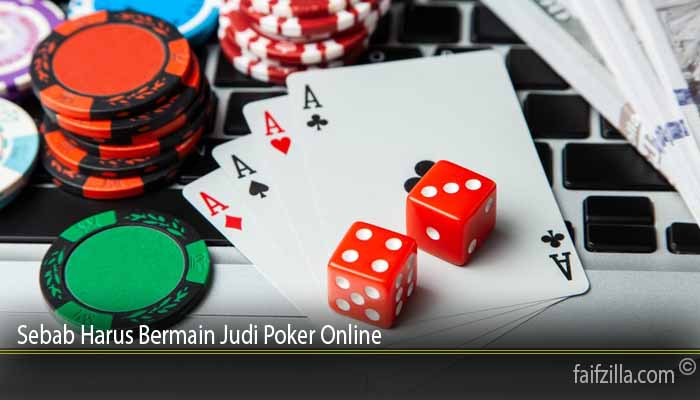 Sebab Harus Bermain Judi Poker Online